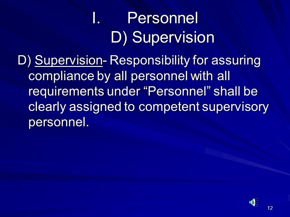 12 I.Personnel D) Supervision D) Supervision- Responsibility for assuring compliance by all personnel with all requirements under Personnel shall be c