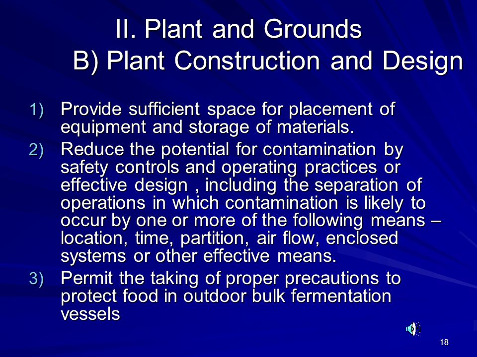 18 II. Plant and Grounds B) Plant Construction and Design 1) Provide sufficient space for placement of equipment and storage of materials. 2) Reduce t