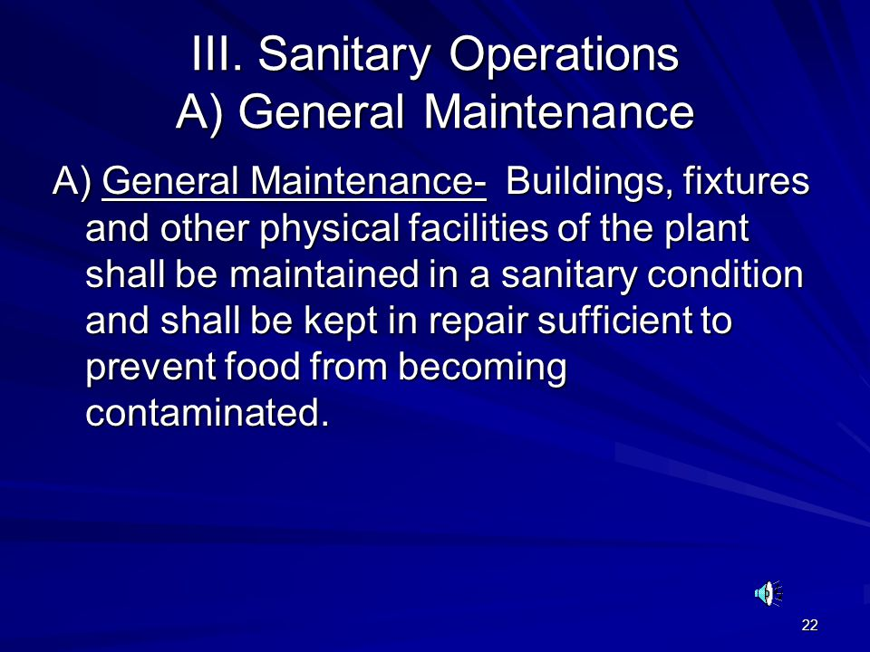 22 III. Sanitary Operations A) General Maintenance A) General Maintenance- Buildings, fixtures and other physical facilities of the plant shall be mai