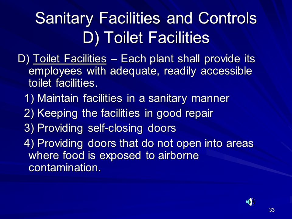 33 Sanitary Facilities and Controls D) Toilet Facilities D) Toilet Facilities – Each plant shall provide its employees with adequate, readily accessib