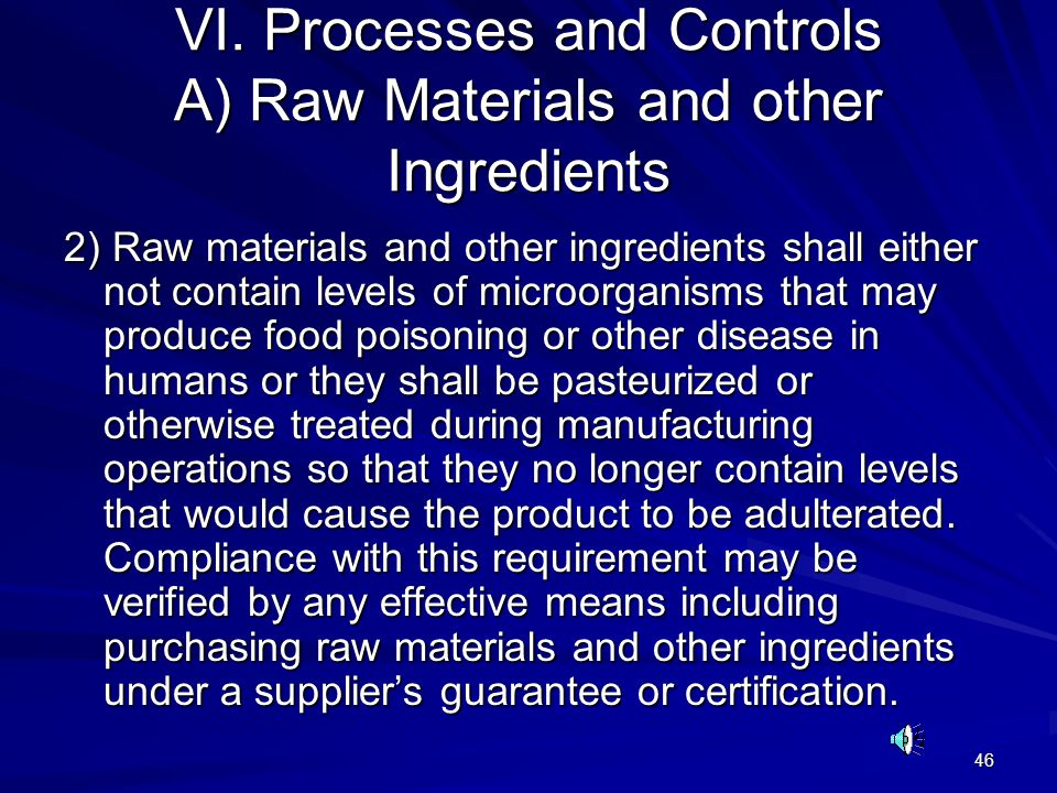 46 VI. Processes and Controls A) Raw Materials and other Ingredients 2) Raw materials and other ingredients shall either not contain levels of microor