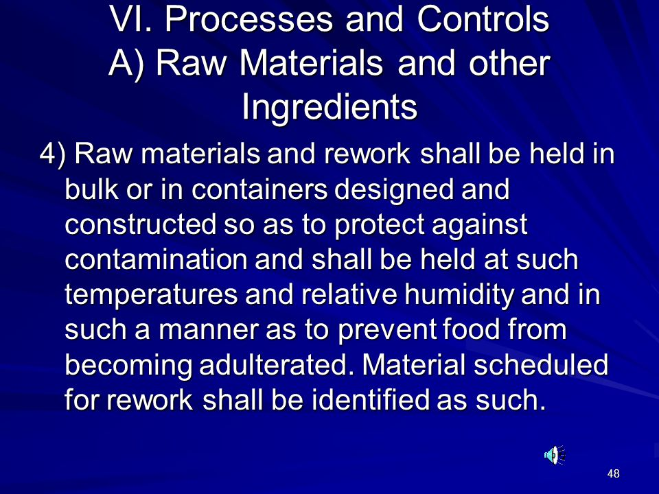48 VI. Processes and Controls A) Raw Materials and other Ingredients 4) Raw materials and rework shall be held in bulk or in containers designed and c