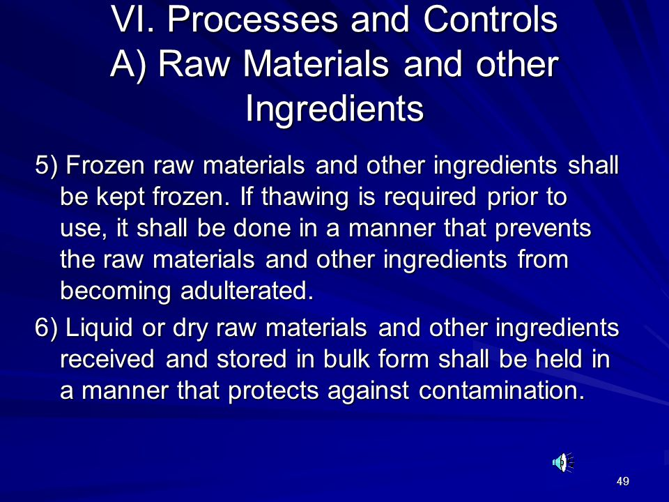 49 VI. Processes and Controls A) Raw Materials and other Ingredients 5) Frozen raw materials and other ingredients shall be kept frozen. If thawing is
