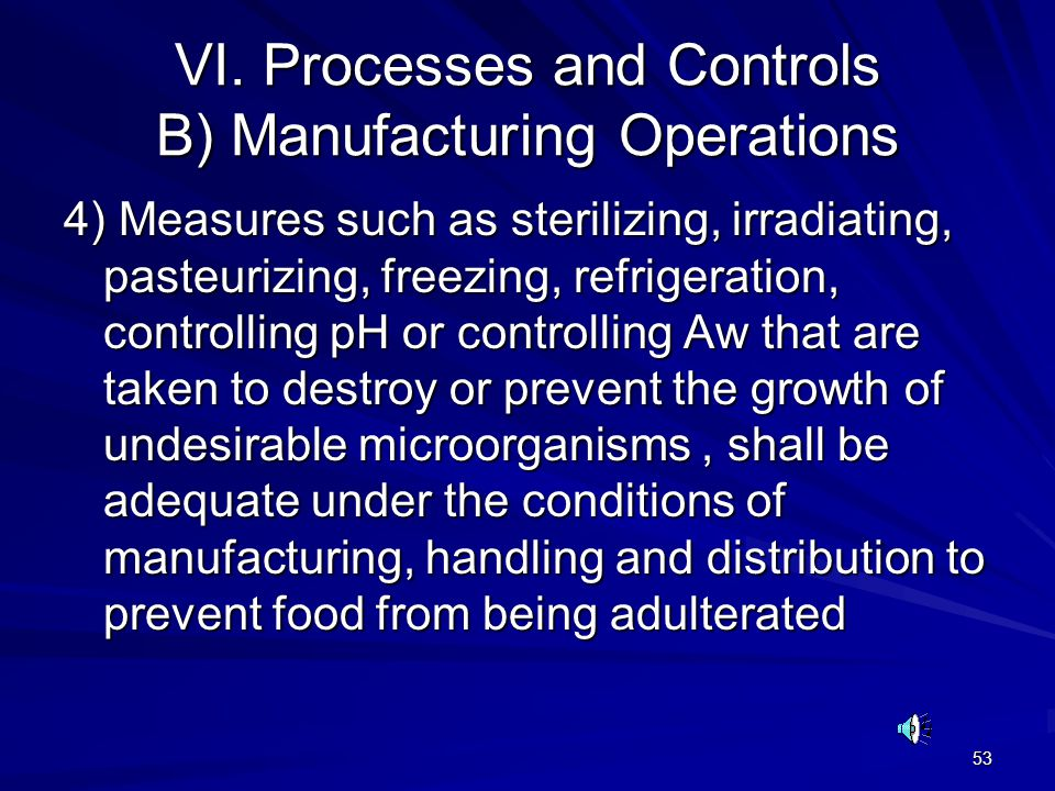 53 VI. Processes and Controls B) Manufacturing Operations 4) Measures such as sterilizing, irradiating, pasteurizing, freezing, refrigeration, control