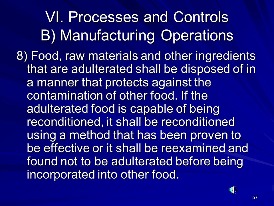 57 VI. Processes and Controls B) Manufacturing Operations 8) Food, raw materials and other ingredients that are adulterated shall be disposed of in a