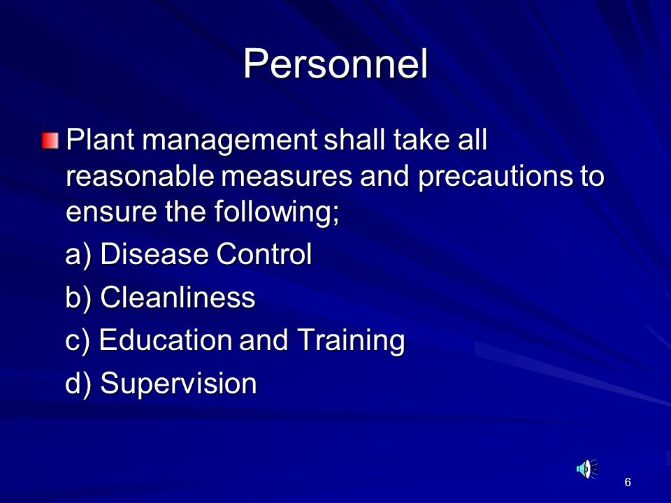 6 Personnel Plant management shall take all reasonable measures and precautions to ensure the following; a) Disease Control a) Disease Control b) Clea