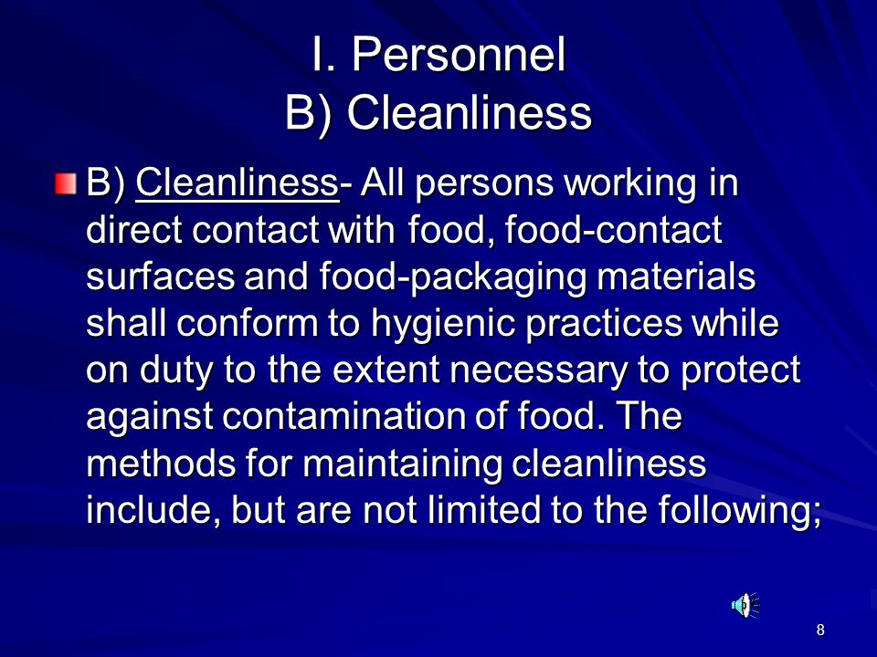 8 I. Personnel B) Cleanliness B) Cleanliness- All persons working in direct contact with food, food-contact surfaces and food-packaging materials shal