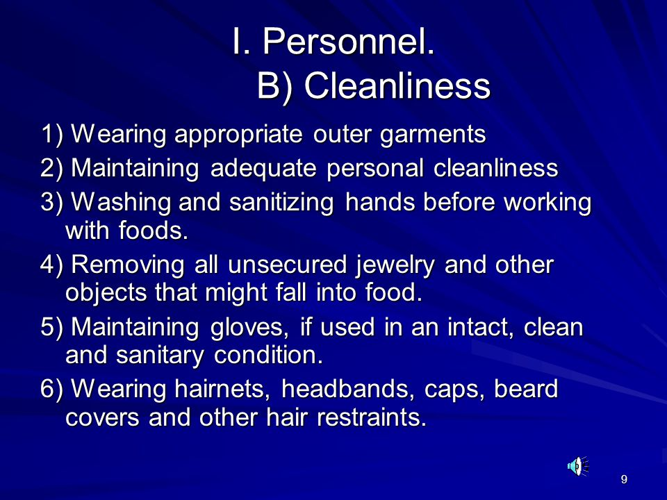 9 I. Personnel. B) Cleanliness 1) Wearing appropriate outer garments 2) Maintaining adequate personal cleanliness 3) Washing and sanitizing hands befo