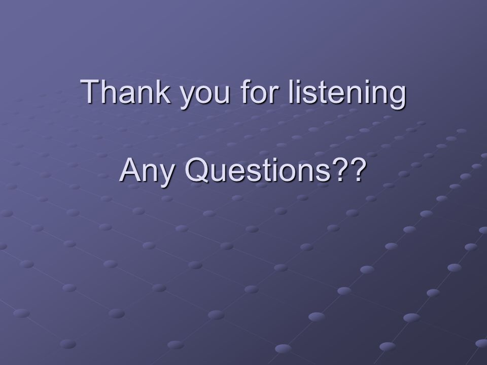 Thank you for listening Any Questions??