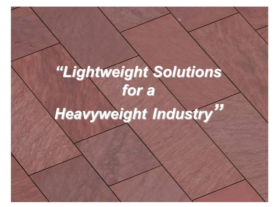 Lightweight Solutions for a Heavyweight Industry Lightweight Solutions for a Heavyweight Industry