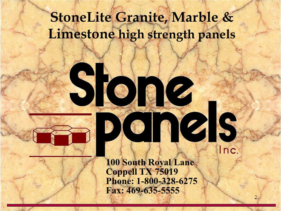 Coppell TX 75019 100 South Royal Lane Phone: 1-800-328-6275 Fax: 469-635-5555 StoneLite Granite, Marble & Limestone high strength panels 2
