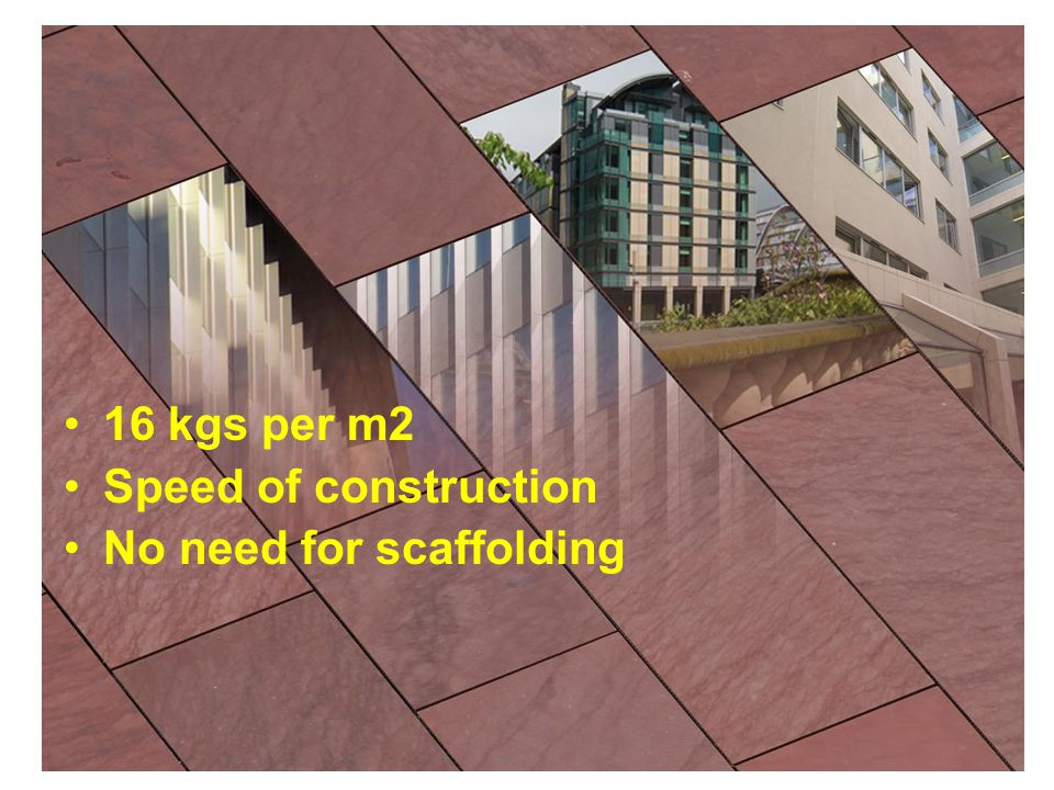 16 kgs per m2 Speed of construction No need for scaffolding