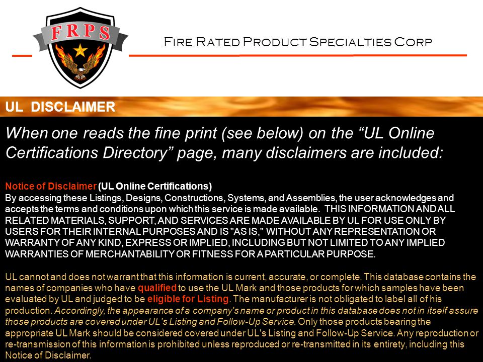 Fire Rated Product Specialties Corp When one reads the fine print (see below) on the UL Online Certifications Directory page, many disclaimers are inc