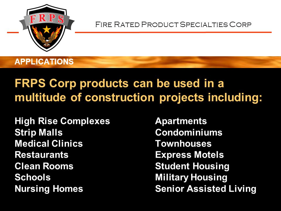 Fire Rated Product Specialties Corp APPLICATIONS FRPS Corp products can be used in a multitude of construction projects including: High Rise Complexes