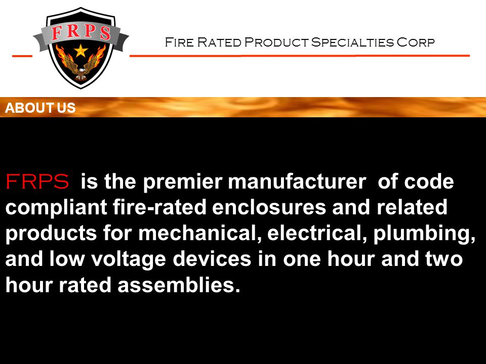 Fire Rated Product Specialties Corp ABOUT US FRPS is the premier manufacturer of code compliant fire-rated enclosures and related products for mechani
