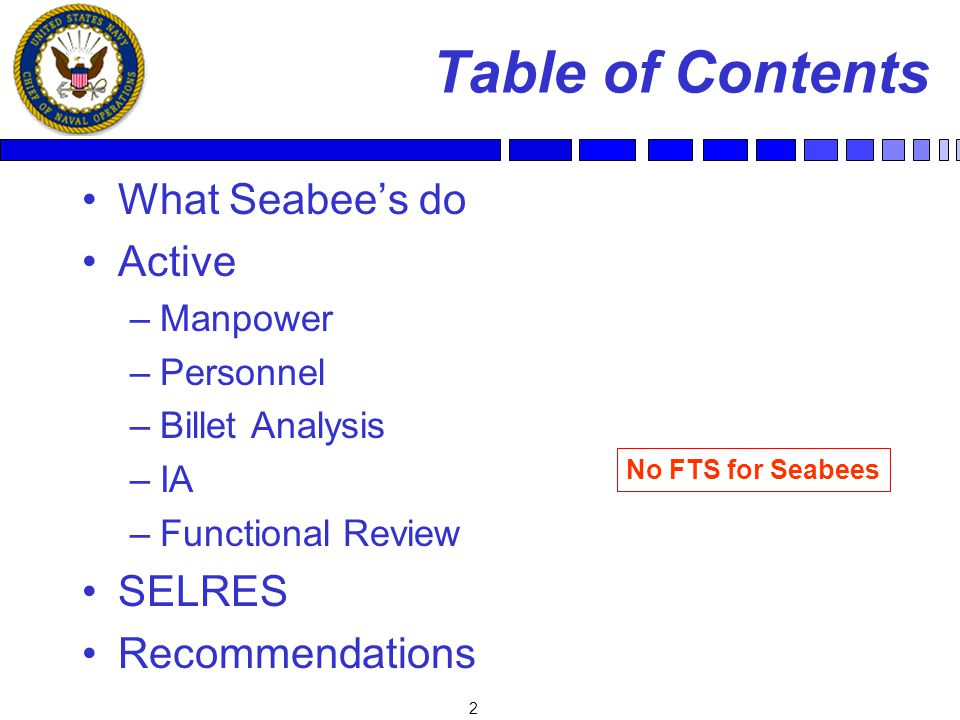 2 Table of Contents What Seabees do Active –Manpower –Personnel –Billet Analysis –IA –Functional Review SELRES Recommendations No FTS for Seabees