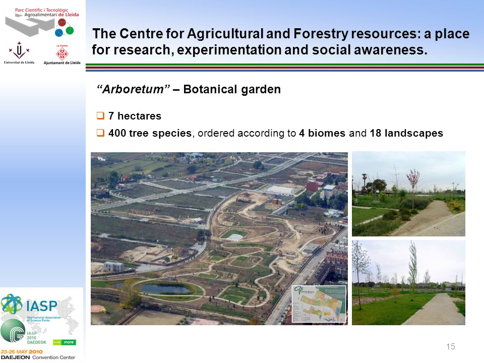 15 Arboretum – Botanical garden 7 hectares 400 tree species, ordered according to 4 biomes and 18 landscapes The Centre for Agricultural and Forestry