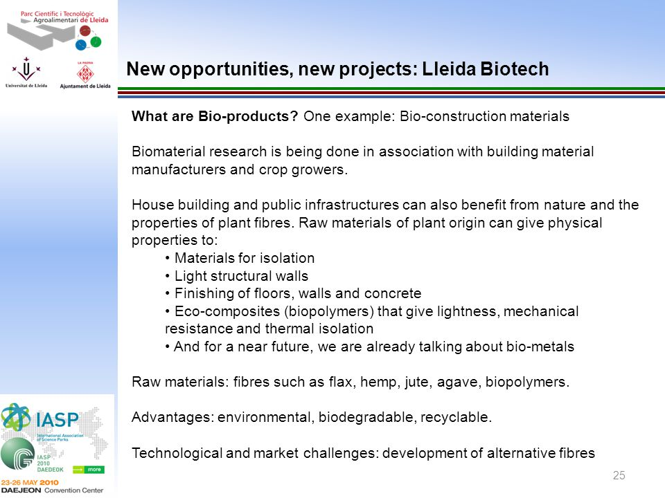 25 What are Bio-products? One example: Bio-construction materials Biomaterial research is being done in association with building material manufacture