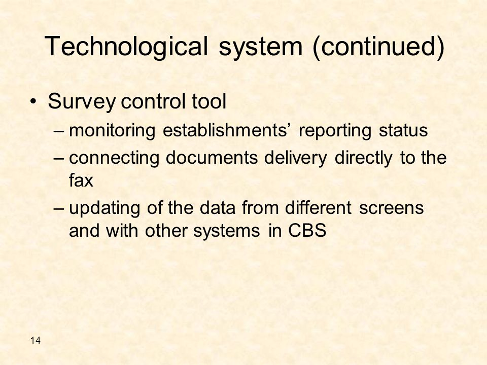 14 Technological system (continued) Survey control tool –monitoring establishments reporting status –connecting documents delivery directly to the fax –updating of the data from different screens and with other systems in CBS