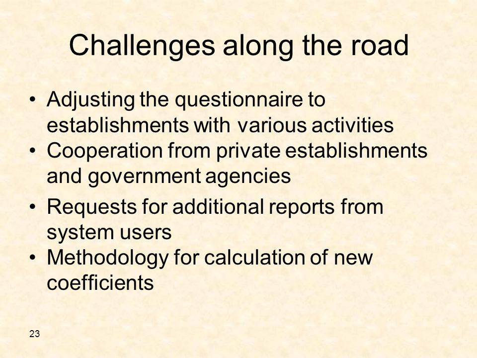 23 Challenges along the road Adjusting the questionnaire to establishments with various activities Cooperation from private establishments and government agencies Requests for additional reports from system users Methodology for calculation of new coefficients