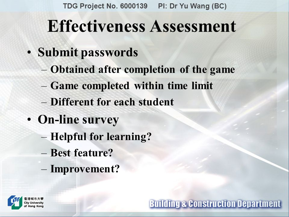 Submit passwords –Obtained after completion of the game –Game completed within time limit –Different for each student On-line survey –Helpful for learning.