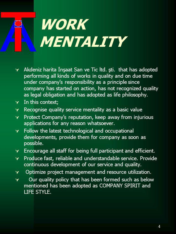 4 WORK MENTALITY Akdeniz harita İnşaat San ve Tic ltd. şti. that has adopted performing all kinds of works in quality and on due time under companys r
