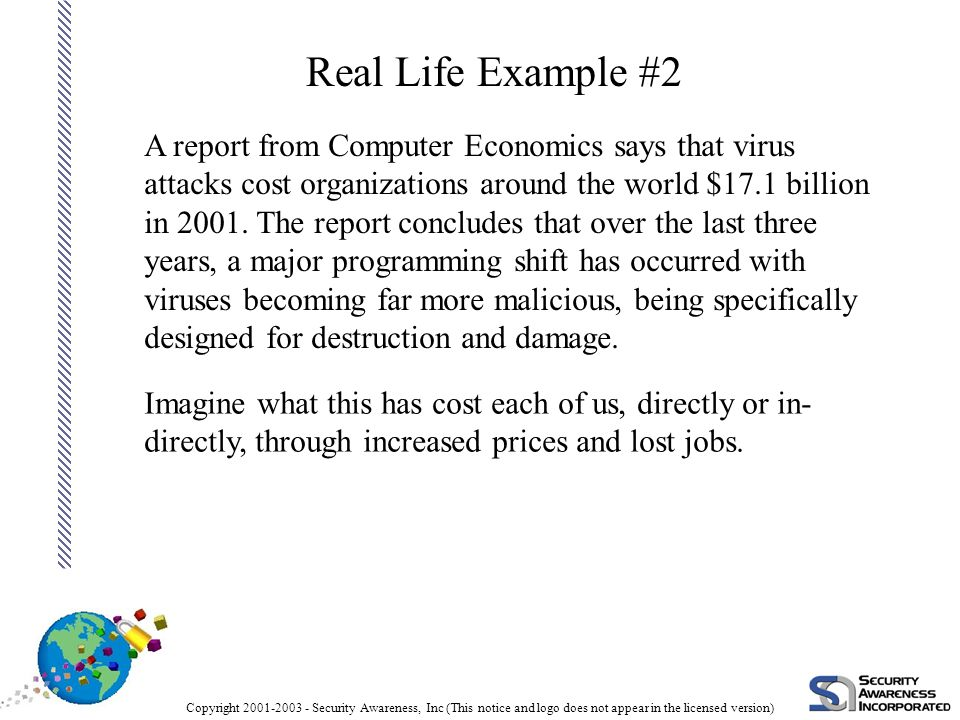 Copyright 2001-2003 - Security Awareness, Inc (This notice and logo does not appear in the licensed version) Real Life Example #1 An oil company was f