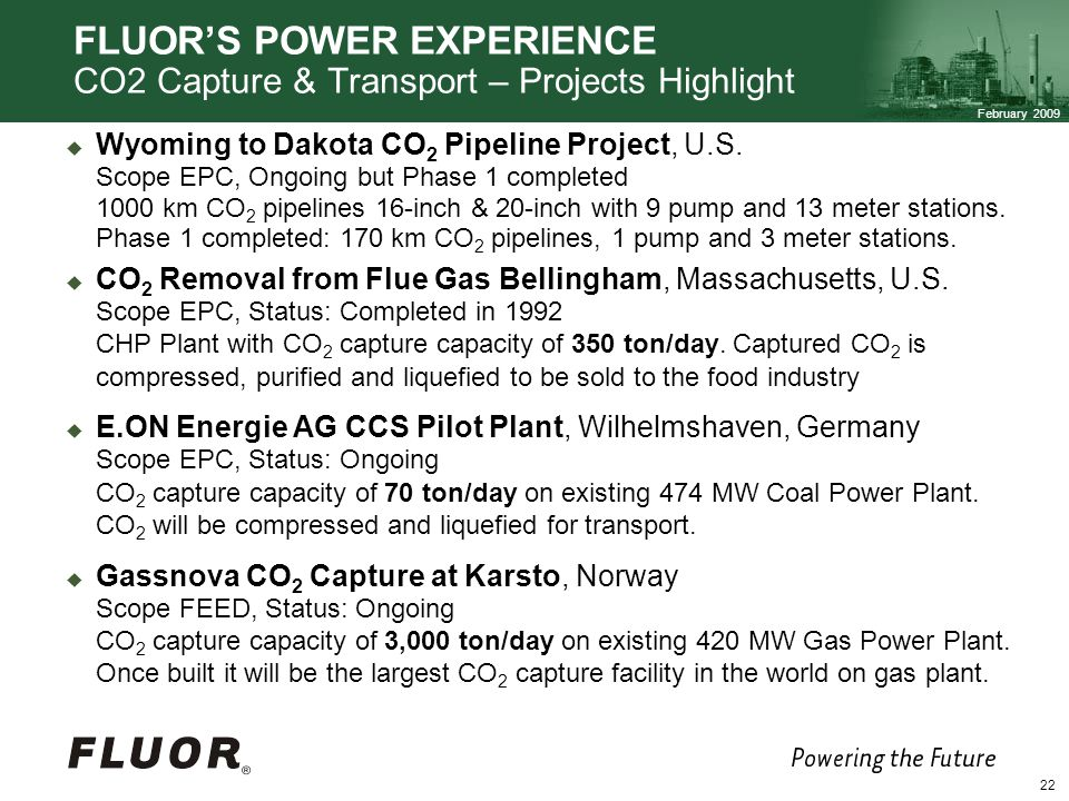 February 2009 22 FLUORS POWER EXPERIENCE CO2 Capture & Transport – Projects Highlight Wyoming to Dakota CO 2 Pipeline Project, U.S.