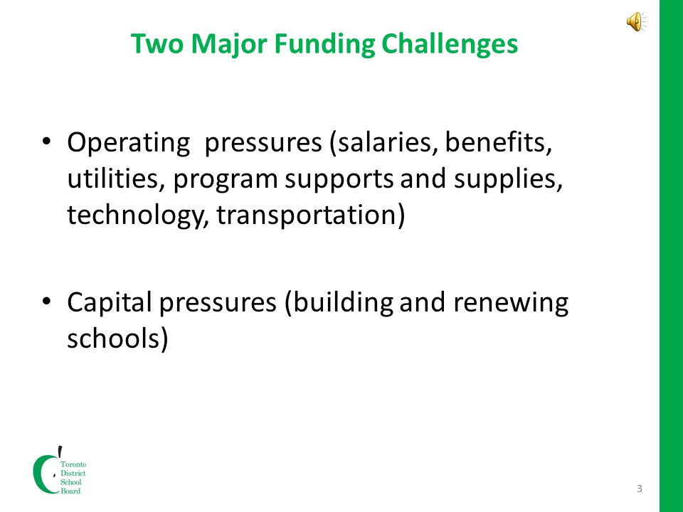 3 Two Major Funding Challenges Operating pressures (salaries, benefits, utilities, program supports and supplies, technology, transportation) Capital pressures (building and renewing schools) 3