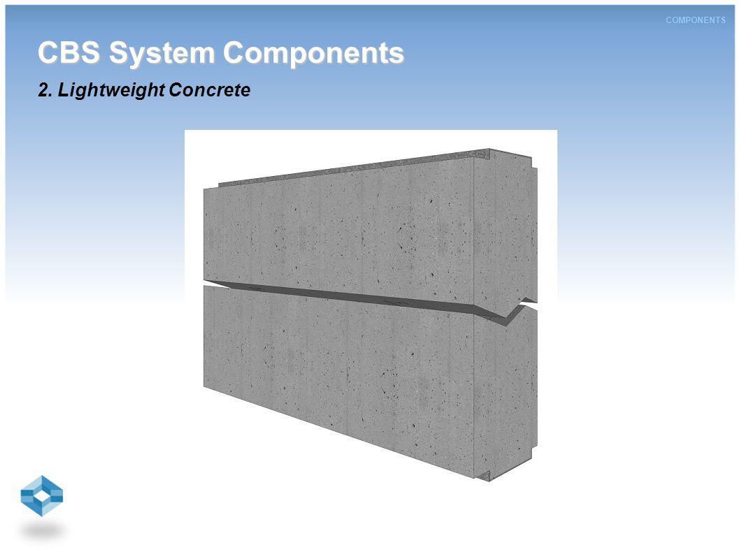 CBS System Components CBS System Components 2. Lightweight Concrete