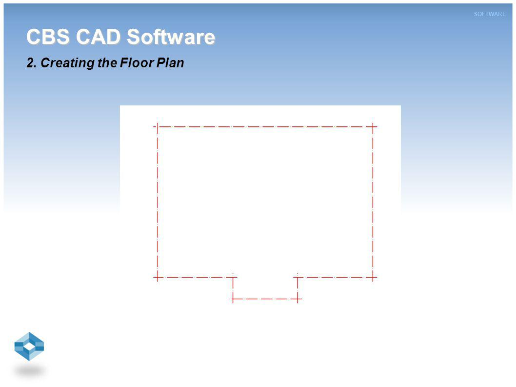 CBS CAD Software CBS CAD Software 2. Creating the Floor Plan SOFTWARE