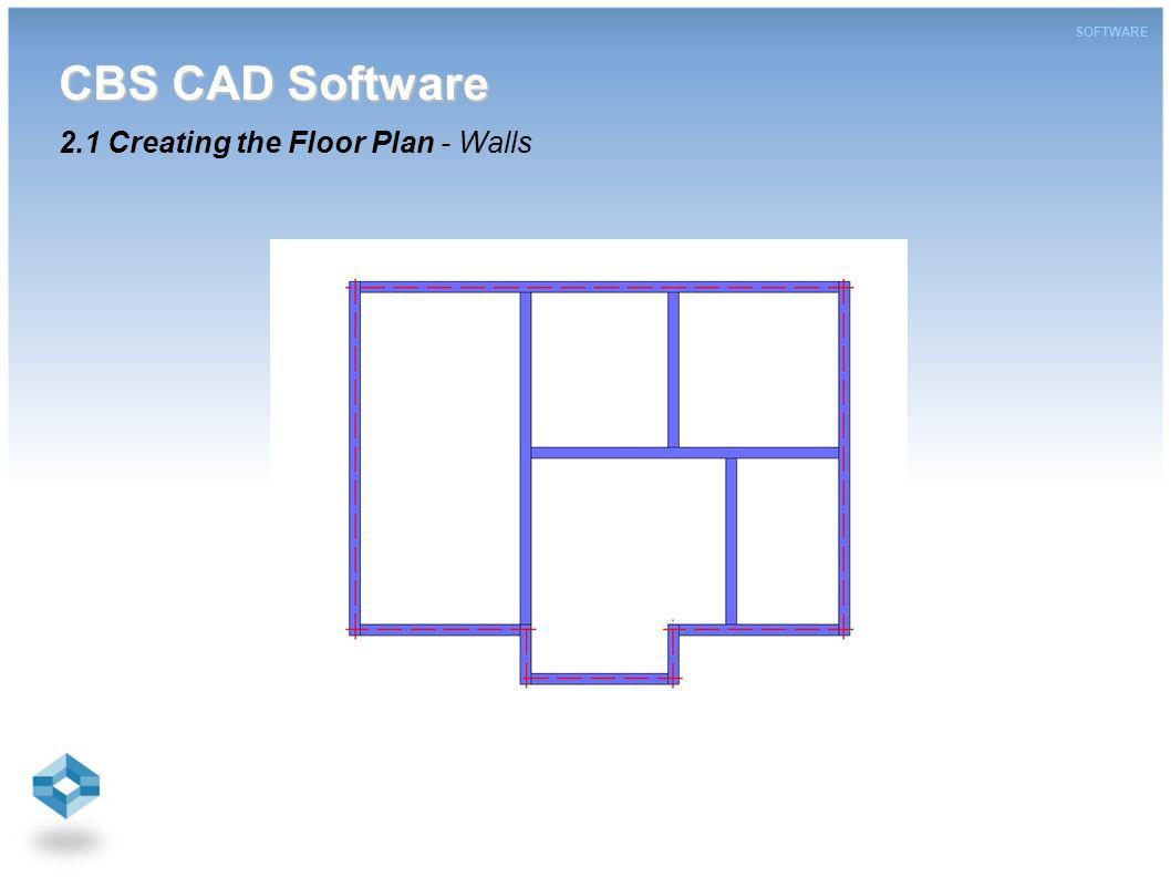 CBS CAD Software CBS CAD Software 2.1 Creating the Floor Plan - Walls SOFTWARE