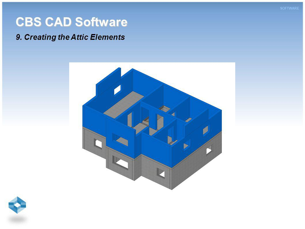 CBS CAD Software CBS CAD Software 9. Creating the Attic Elements SOFTWARE