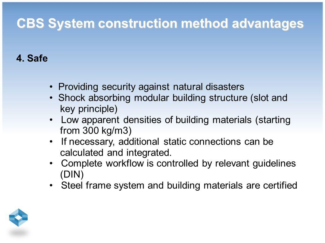 Providing security against natural disasters Shock absorbing modular building structure (slot and key principle) Low apparent densities of building materials (starting from 300 kg/m3) If necessary, additional static connections can be calculated and integrated.
