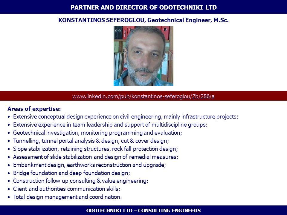 ODOTECHNIKI LTD – CONSULTING ENGINEERS PARTNER AND DIRECTOR OF ODOTECHNIKI LTD KONSTANTINOS SEFEROGLOU, Geotechnical Engineer, M.Sc.