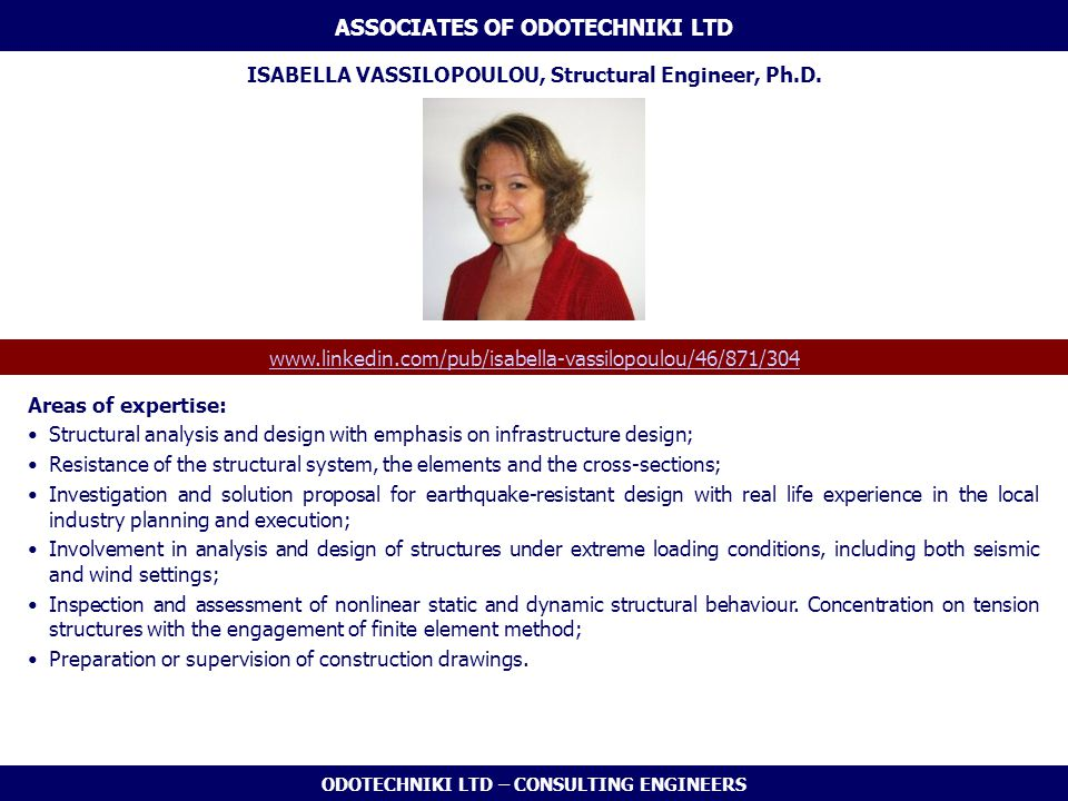 ODOTECHNIKI LTD – CONSULTING ENGINEERS ISABELLA VASSILOPOULOU, Structural Engineer, Ph.D. www.linkedin.com/pub/isabella-vassilopoulou/46/871/304 ASSOC