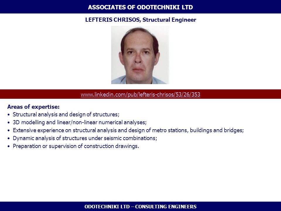 ODOTECHNIKI LTD – CONSULTING ENGINEERS LEFTERIS CHRISOS, Structural Engineer www.linkedin.com/pub/lefteris-chrisos/53/26/353 ASSOCIATES OF ODOTECHNIKI