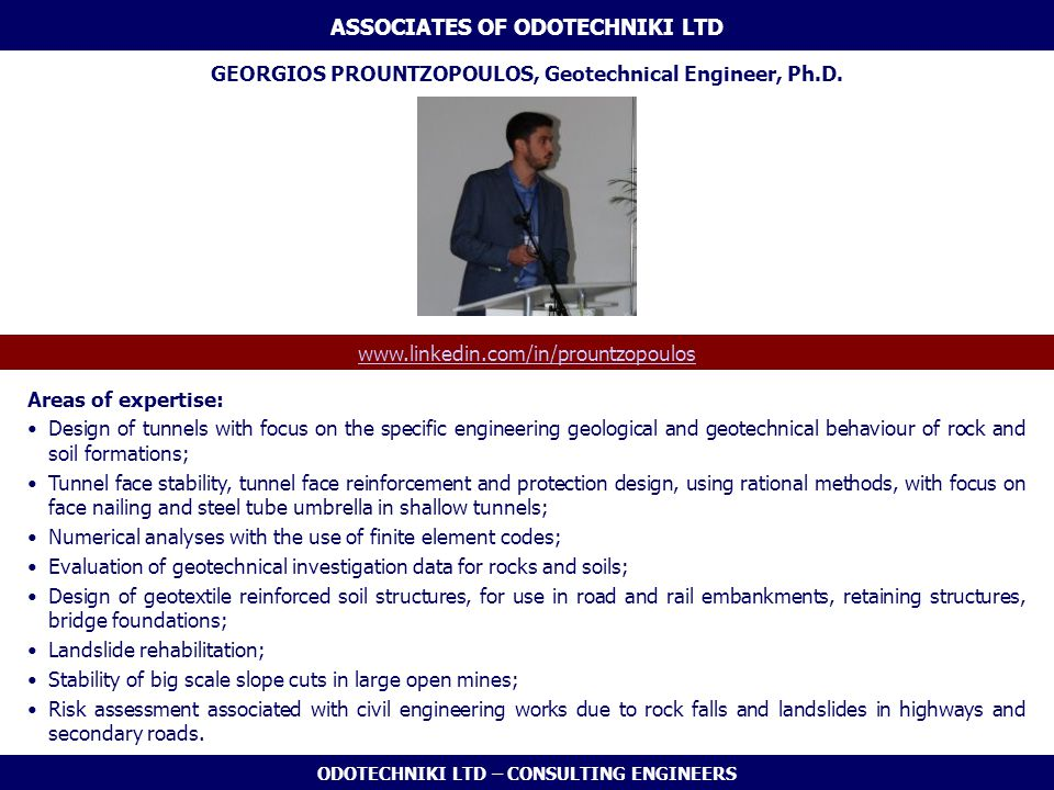 ODOTECHNIKI LTD – CONSULTING ENGINEERS GEORGIOS PROUNTZOPOULOS, Geotechnical Engineer, Ph.D. www.linkedin.com/in/prountzopoulos ASSOCIATES OF ODOTECHN