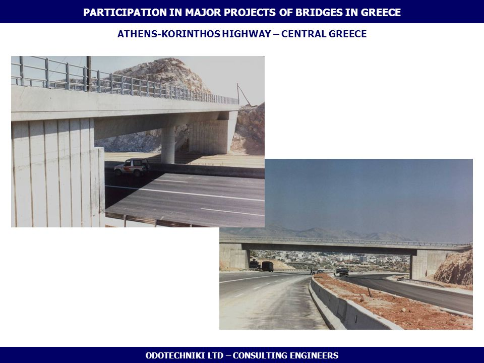ODOTECHNIKI LTD – CONSULTING ENGINEERS ATHENS-KORINTHOS HIGHWAY – CENTRAL GREECE PARTICIPATION IN MAJOR PROJECTS OF BRIDGES IN GREECE