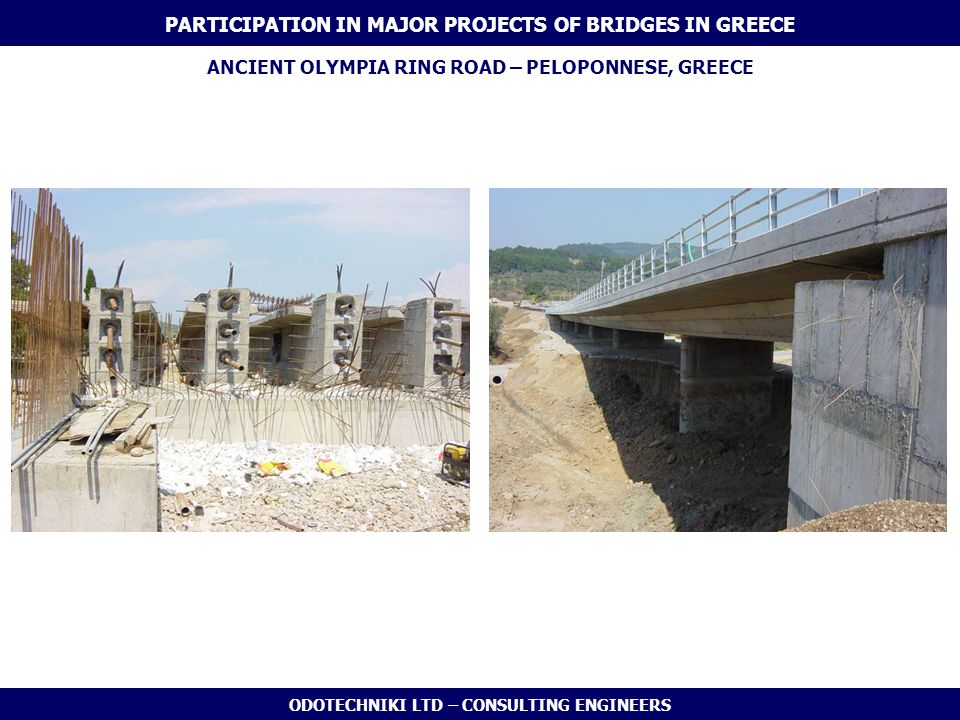 ODOTECHNIKI LTD – CONSULTING ENGINEERS ANCIENT OLYMPIA RING ROAD – PELOPONNESE, GREECE PARTICIPATION IN MAJOR PROJECTS OF BRIDGES IN GREECE