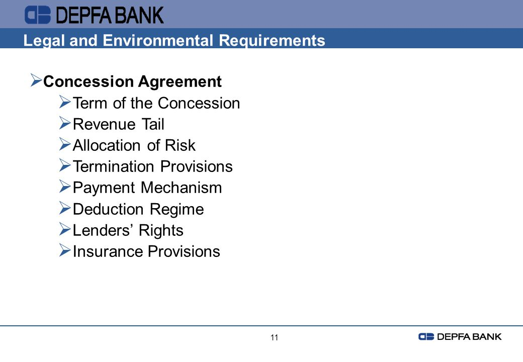 11 Legal and Environmental Requirements Concession Agreement Term of the Concession Revenue Tail Allocation of Risk Termination Provisions Payment Mec