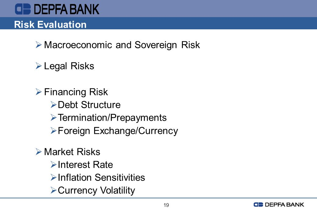 19 Risk Evaluation Macroeconomic and Sovereign Risk Legal Risks Financing Risk Debt Structure Termination/Prepayments Foreign Exchange/Currency Market