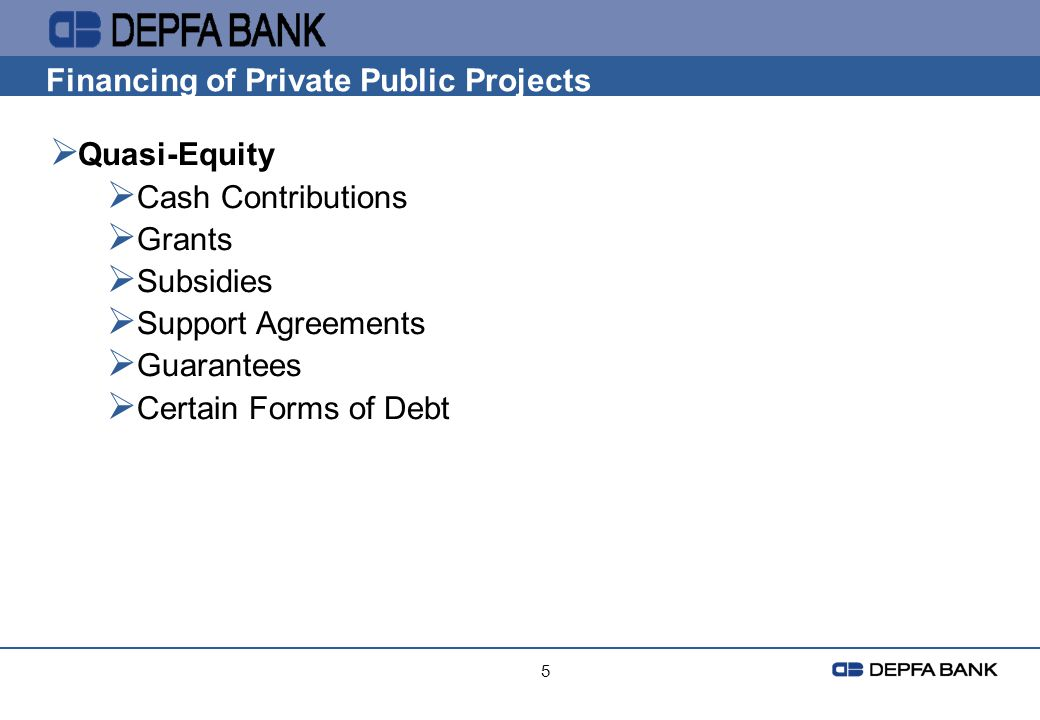 5 Financing of Private Public Projects Quasi-Equity Cash Contributions Grants Subsidies Support Agreements Guarantees Certain Forms of Debt