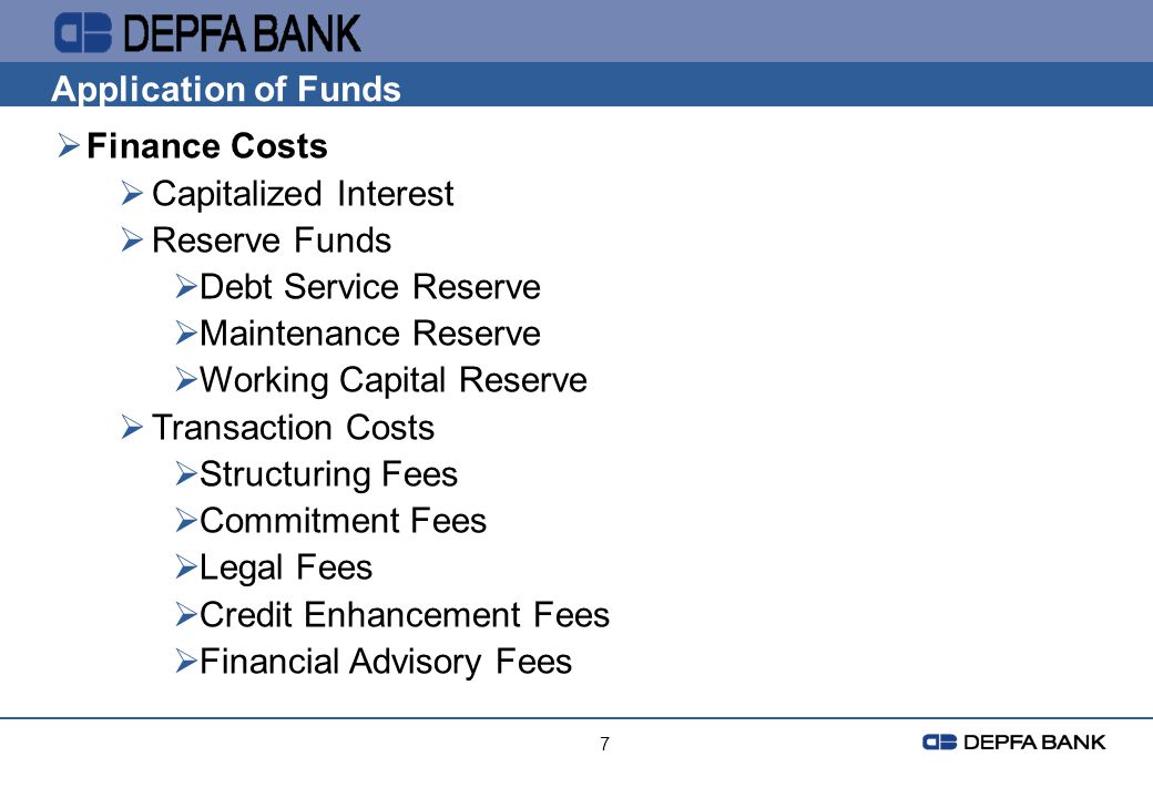 7 Application of Funds Finance Costs Capitalized Interest Reserve Funds Debt Service Reserve Maintenance Reserve Working Capital Reserve Transaction C