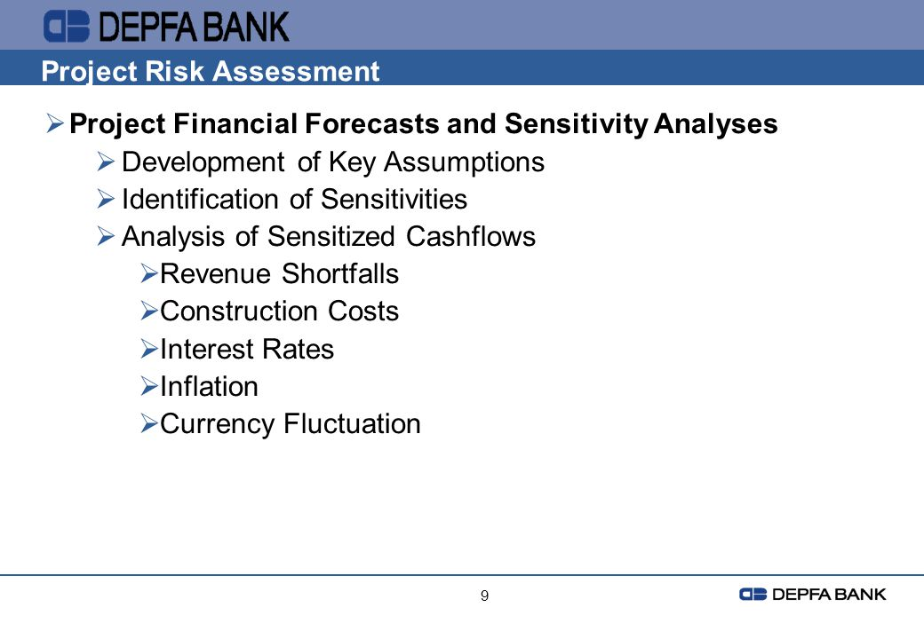 9 Project Risk Assessment Project Financial Forecasts and Sensitivity Analyses Development of Key Assumptions Identification of Sensitivities Analysis
