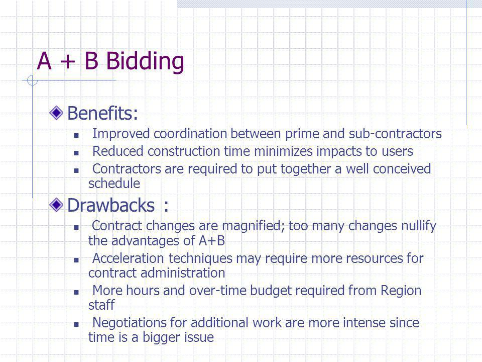 A + B Bidding Benefits: Improved coordination between prime and sub-contractors Reduced construction time minimizes impacts to users Contractors are r