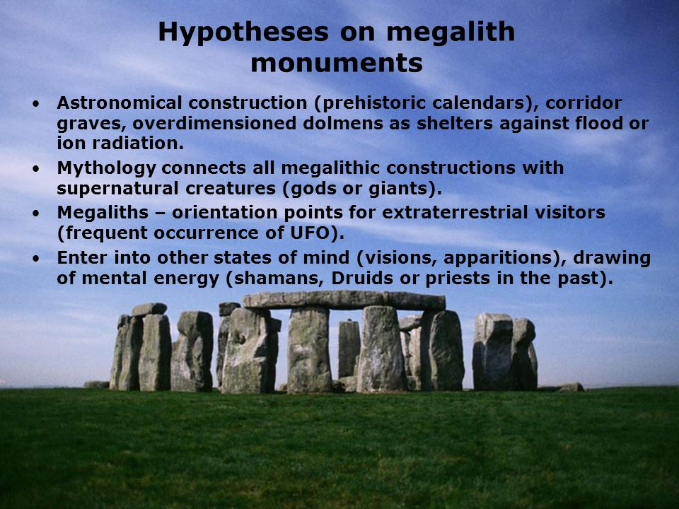 Astronomical construction (prehistoric calendars), corridor graves, overdimensioned dolmens as shelters against flood or ion radiation. Mythology conn