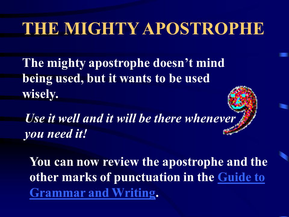 THE MIGHTY APOSTROPHE The apostrophe is also used to form the plural of digits and letters...