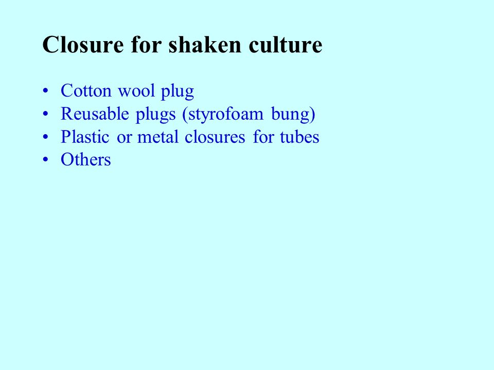 Closure for shaken culture Cotton wool plug Reusable plugs (styrofoam bung) Plastic or metal closures for tubes Others