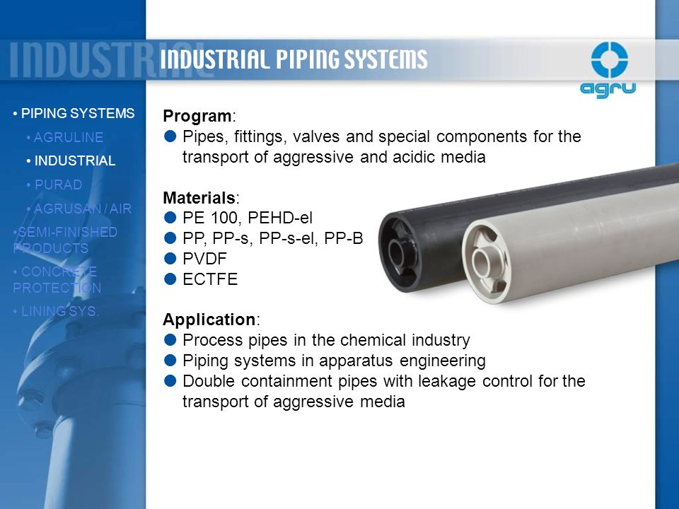 INDUSTRIAL PIPING SYSTEMS PIPING SYSTEMS AGRULINE INDUSTRIAL PURAD AGRUSAN / AIR SEMI-FINISHED PRODUCTS CONCRETE PROTECTION LINING SYS. Program: Pipes